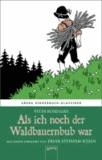 Als ich noch der Waldbauernbub war - Arena Kinderbuch-Klassiker. Mit einem Vorwort von Freya Stephan-Kühn.