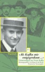 Als Kafka mir entgegenkam ... - Erinnerungen an Franz Kafka.