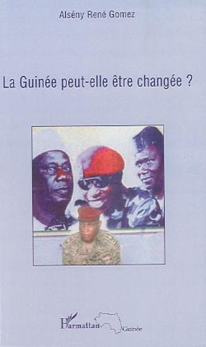 Alsény René Gomez - La Guinée peut-elle être changée ?.