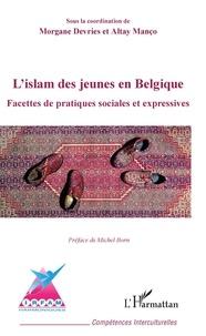 Altay Manço et Morgane Devries - L'islam des jeunes en Belgique - Facettes de pratiques sociales et expressives.