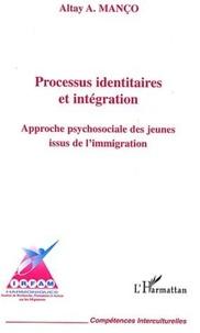 Altay Manço - Processus identitaires et intégration - Approche psychosociale des jeunes issus de l'immigration.
