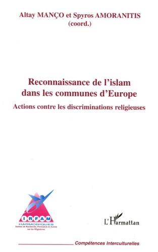 Altay Manço et Spyros Amoranitis - Reconnaissance de l'islam dans les communes d'Europe - Actions contre les discriminations religieuses.