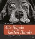 Alte Hunde sind die besten Hunde - Mit einem Anhang zur Pflege und Gesundheit alternder Hunde.
