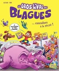 Alteau et Jérôme Eho - Le gros livre des blagues... - Entendues à la récré ! Tome 3.