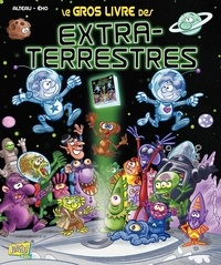 Alteau et Jérôme Eho - Le gros livre des extra-terrestres.