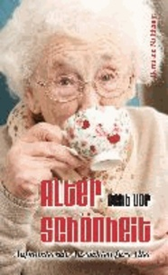 Alter geht vor Schönheit - Aufmunternde Aussichten fürs Alter.