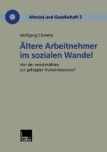 Ältere Arbeitnehmer im sozialen Wandel - Von der verschmähten zur gefragten Humanressource?.