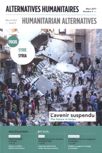 Boris Martin et Audrey Sala - Alternatives humanitaires N° 4, mars 2017 : Syrie - L'avenir suspendu.