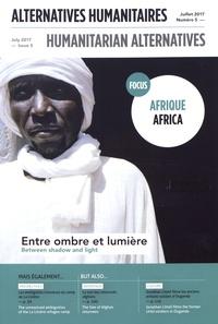 Boris Martin - Alternatives humanitaires N° 5, juillet 2017 : Afrique : entre ombre et lumière.