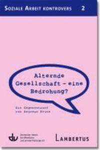 Alternde Gesellschaft - eine Bedrohung? - Ein Gegenentwurf von Andreas Kruse - Aus der Reihe Soziale Arbeit kontrovers - Band 2.