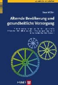 Alternde Gesellschaft und gesundheitliche Versorgung - Zehn Herausforderungen und ihre Konsequenzen für Prävention, Rehabilitation und das Versorgungsmanagement in Deutschland und der Schweiz.
