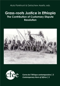 Alula Pankhurst et Getachew Assefa - Grass-roots Justice in Ethiopia - The Contribution of Customary Dispute Resolution.
