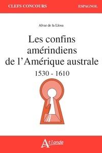 Alvar de La Llosa - Les confins amérindiens de l'Amérique australe 1530-1559.