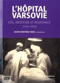Alvar Martinez Vidal - L'Hôpital Varsovie - Exil, médecine et résistance (1944-1950). 1 DVD