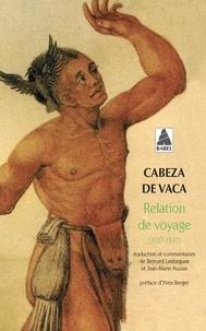 Alvar-Nunez Cabeza De Vaca - Relation de voyage.