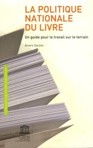 Alvaro Garzon - La politique nationale du livre - Un guide pour le travail sur le terrain.