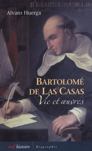 Alvaro Huerga - Bartolomé de Las Casas - Vie et oeuvres.