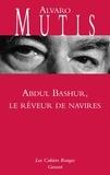 Alvaro Mutis - Abdul Bashur, le rêveur de navires.