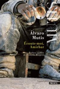 Alvaro Mutis - Ecoute-moi, Amirbar.