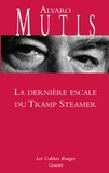 Alvaro Mutis - La Dernière Escale du Tramp Steamer.