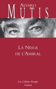 Alvaro Mutis - La neige de l'amiral.