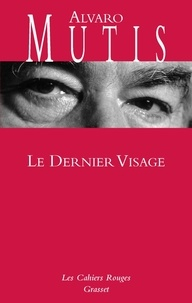 Alvaro Mutis - Le dernier visage.