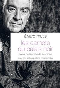 Alvaro Mutis - Les carnets du palais noir - Journal de la prison de Lecumberri suivi de Lettres à Elena Poniatowska.
