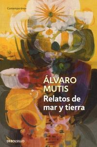 Alvaro Mutis - Relatos de mar y tierra.