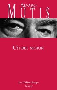 Alvaro Mutis - Un bel morir.