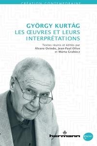 Alvaro Oviedo et Jean-Paul Olive - György Kurtág: les oeuvres et leurs interprétations.