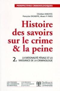 Alvaro-P Pires et Christian Debuyst - Histoire des savoirs sur le crime et la peine - Tome 2, La rationalité pénale et la naissance de la criminologie.