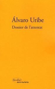 Alvaro Uribe - Dossier de l'attentat.