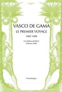Alvaro Velho - Vasco de Gama - Le premier voyage aux Indes 1497-1499.