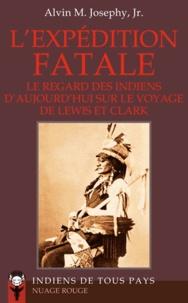 Alvin M. Junior Josephy - L'expédition fatale - Le regard des Indiens d'aujourd'hui sur le voyage de Lewis et Clark (1802-1804).