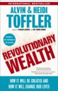 Alvin Toffler et Heidi Toffler - Revolutionary Wealth: How It Will Be Created and How It Will Change Our Lives.