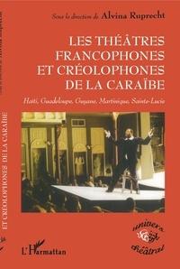 Alvina Ruprecht - Les théâtres francophones et créolophones de la Caraïbe - Haïti, Gudeloupe, Guyane, Martinique, Sainte-Lucie.
