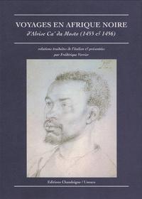 Alvise Da Mosto et Frédérique Verrier - Voyages en Afrique noire, 1455-1456.