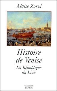 Alvise Zorzi - Histoire de Venise. - La République du Lion.