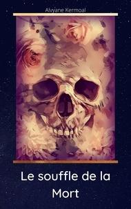 Alvyane Kermoal - Le souffle de la mort.