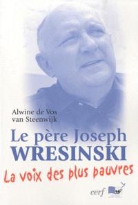Alwine De Vos van Steenwijk - Le père Joseph Wresinski - La voie des plus pauvres.