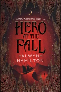 Alwyn Hamilton - Rebel of the Sands Tome 3 : Hero at the Fall.