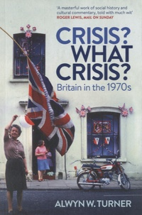 Crisis ? What Crisis ? - Britain in the 1970s.pdf