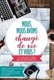 Alxandra Pottier et François Pottier - Nous, nous avons changé de vie, et vous ? - 13 trajectoires de vie inspirantes.