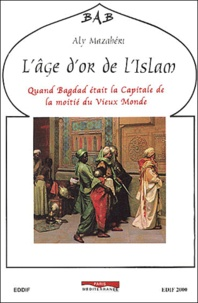 Aly Mazahéri - L'âge d'or de l'Islam.