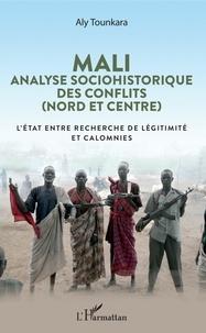 Aly Tounkara - Mali : analyse sociohistorique des conflits (nord et centre) - L'Etat entre recherche de légitimité et calomnies.