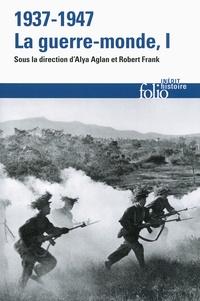 Alya Aglan et Robert Frank - 1937-1947 : la guerre-monde - Tome 1.