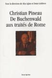 Alya Aglan et Denis Lefebvre - Christian Pineau : de Buchenwald aux traités de Rome.