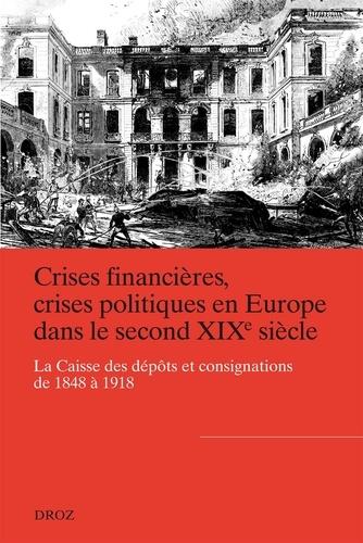 Alya Aglan et Michel Margairaz - Crises financières, crises politiques en Europe dans le second XIXe siècle - La Caisse des dépôts et consignations de 1848 à 1918.
