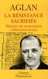 """Alya Aglan - La Résistance sacrifiée - Histoire du mouvement """"Libération-Nord""""."""