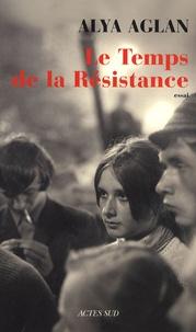 Alya Aglan - Le Temps de la Résistance.